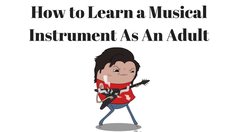 how to learn a musical instrument as an adult